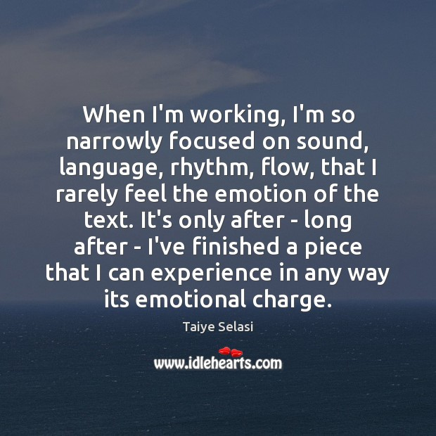 When I'm working, I'm so narrowly focused on sound, language, rhythm, flow, Taiye Selasi Picture Quote