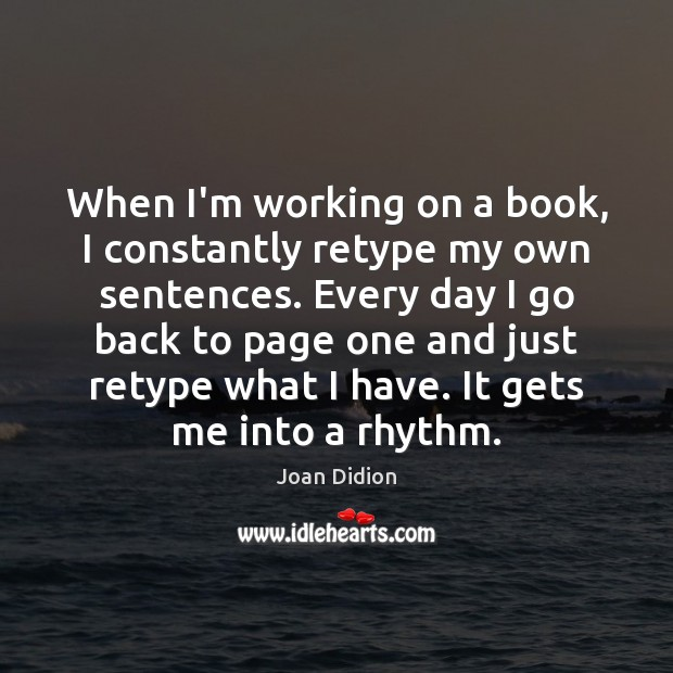When I'm working on a book, I constantly retype my own sentences. Joan Didion Picture Quote