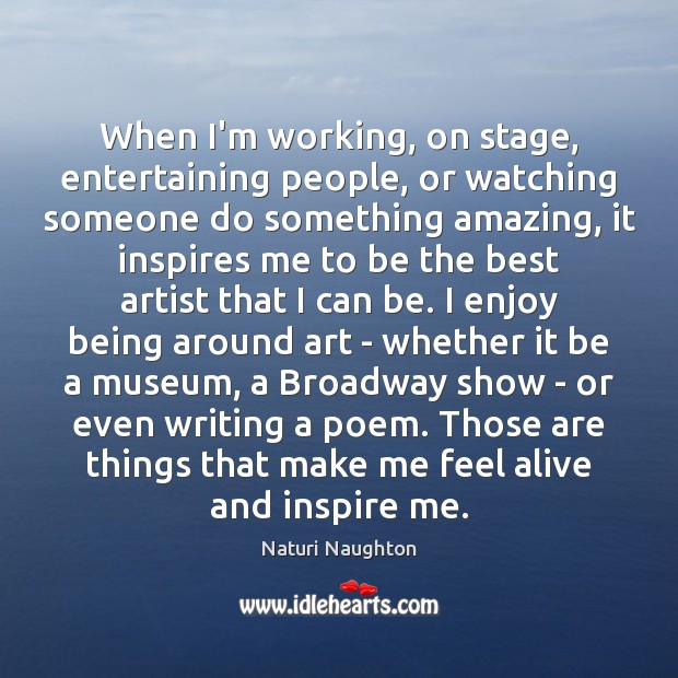 Image, When I'm working, on stage, entertaining people, or watching someone do something