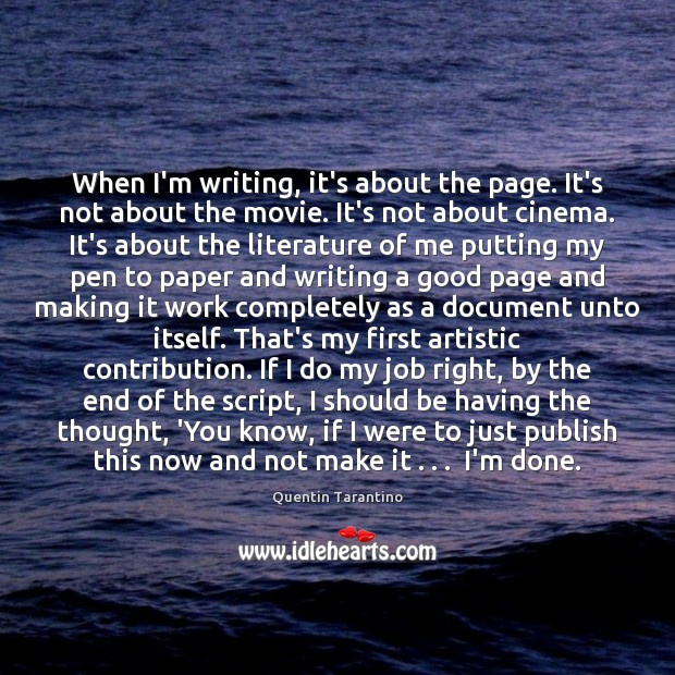 When I'm writing, it's about the page. It's not about the movie. Quentin Tarantino Picture Quote