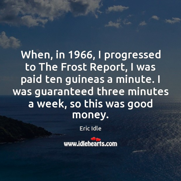 When, in 1966, I progressed to The Frost Report, I was paid ten Image