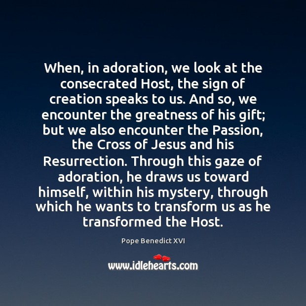 When, in adoration, we look at the consecrated Host, the sign of Image