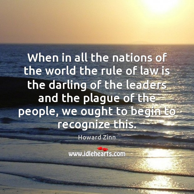 When in all the nations of the world the rule of law Howard Zinn Picture Quote