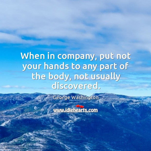 When in company, put not your hands to any part of the body, not usually discovered. Image
