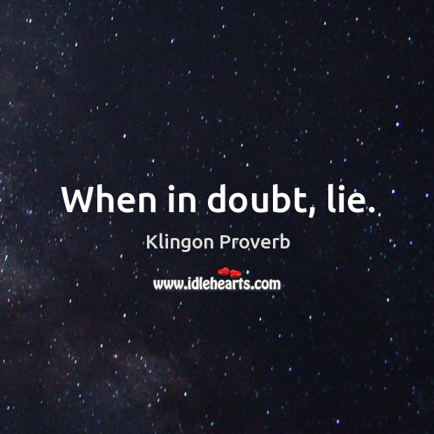 When in doubt, lie. Image