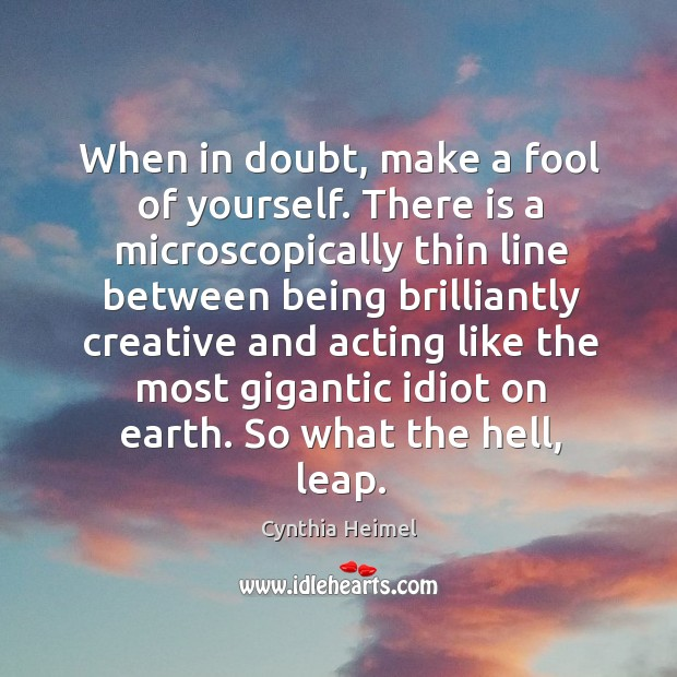 Image, When in doubt, make a fool of yourself. There is a microscopically thin line between being