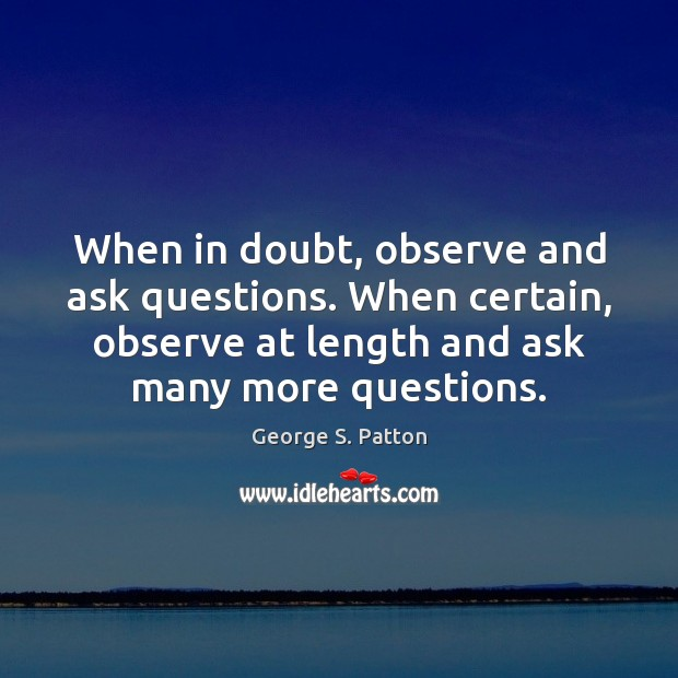 Image, When in doubt, observe and ask questions. When certain, observe at length