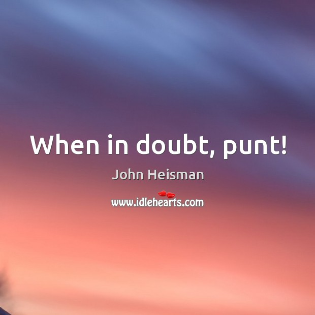 When in doubt, punt! Image