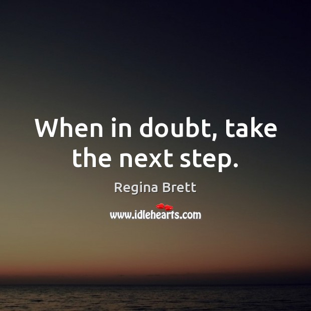 Image, When in doubt, take the next step.