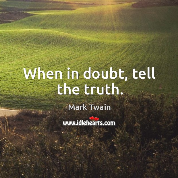 Image, When in doubt, tell the truth.