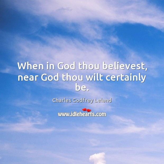 When in God thou believest, near God thou wilt certainly be. Image