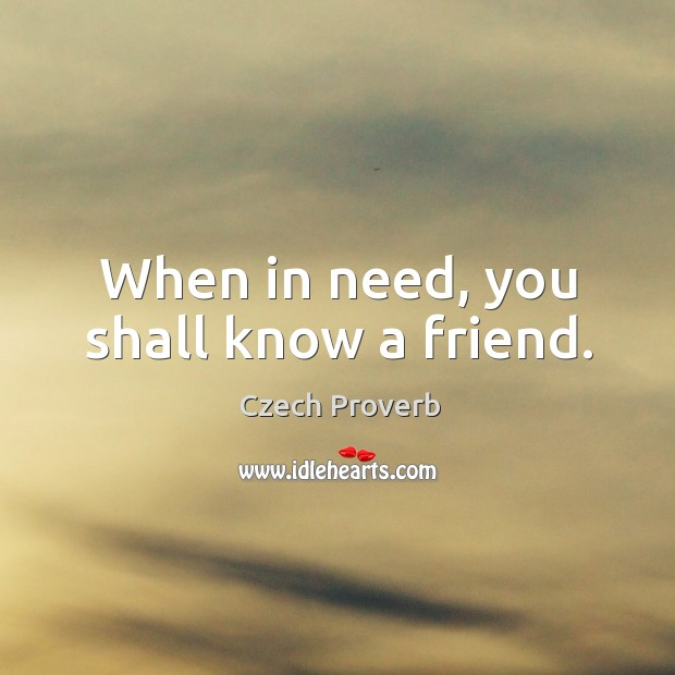 When in need, you shall know a friend. Czech Proverbs Image