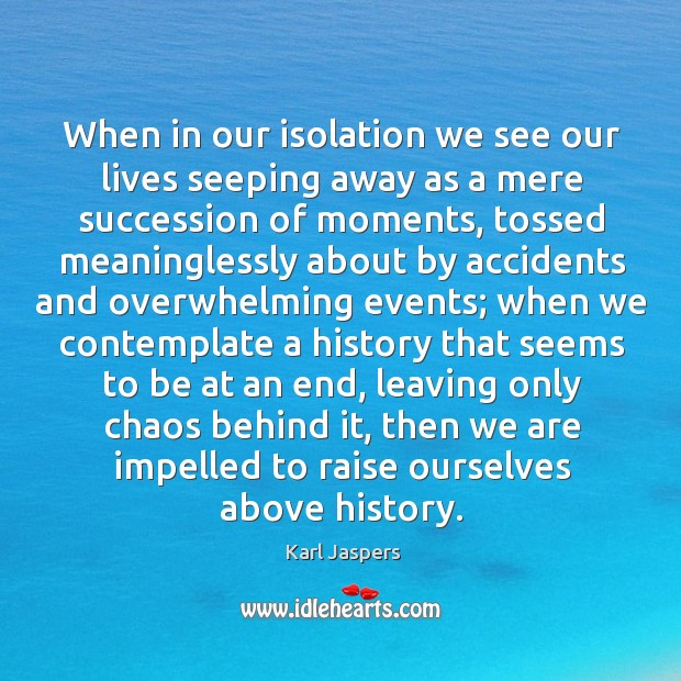 When in our isolation we see our lives seeping away as a Image