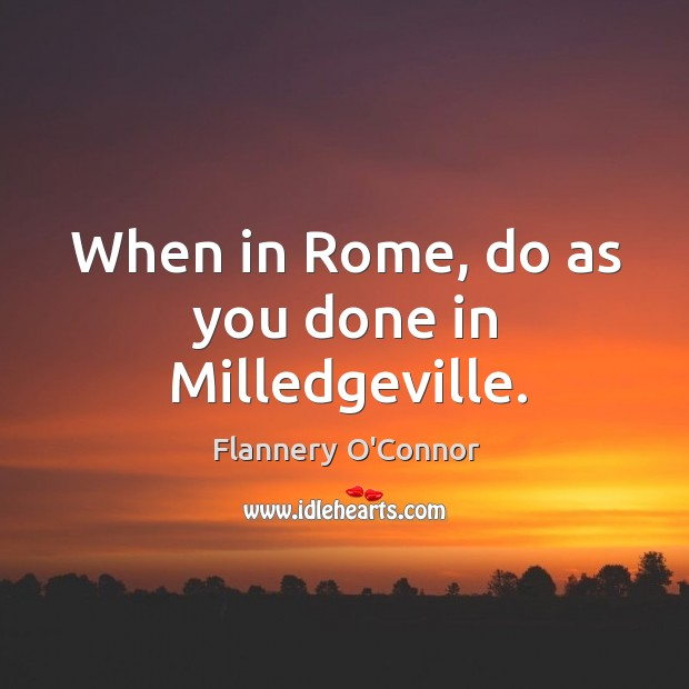 Image, When in rome, do as you done in milledgeville.