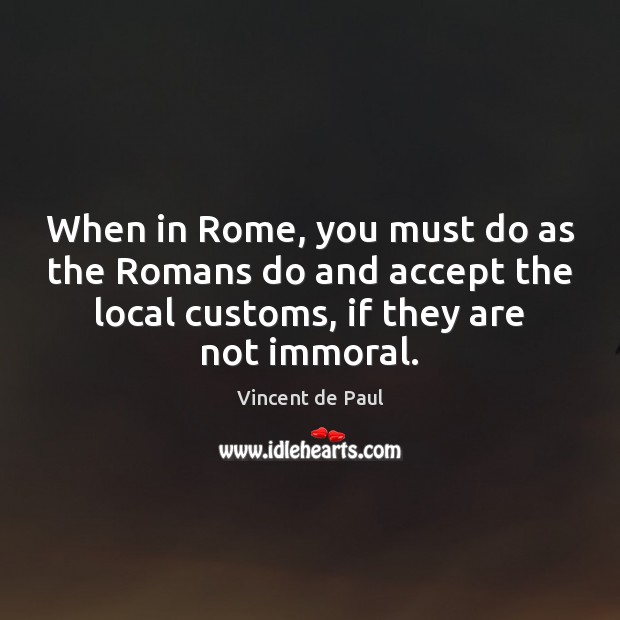 When in Rome, you must do as the Romans do and accept Image