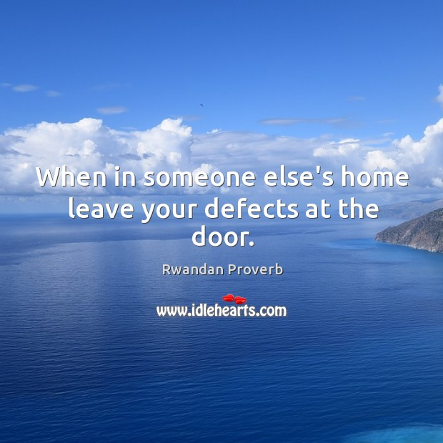 When in someone else's home leave your defects at the door. Rwandan Proverbs Image