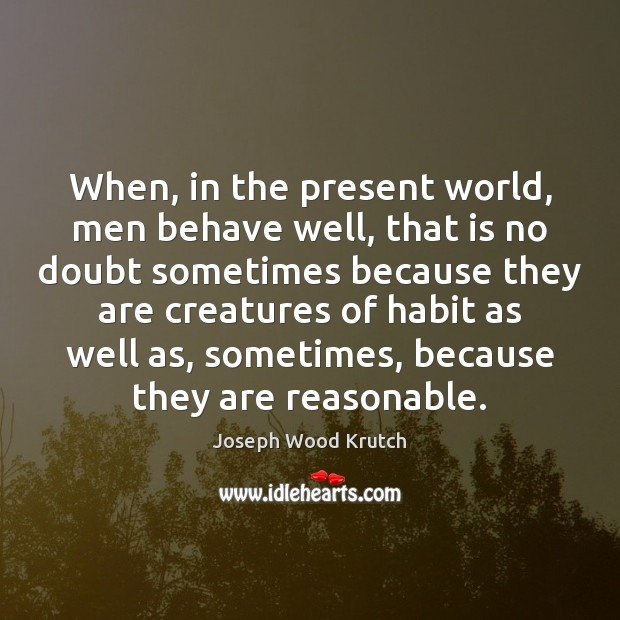Image, When, in the present world, men behave well, that is no doubt