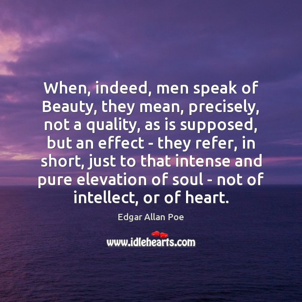 When, indeed, men speak of Beauty, they mean, precisely, not a quality, Image