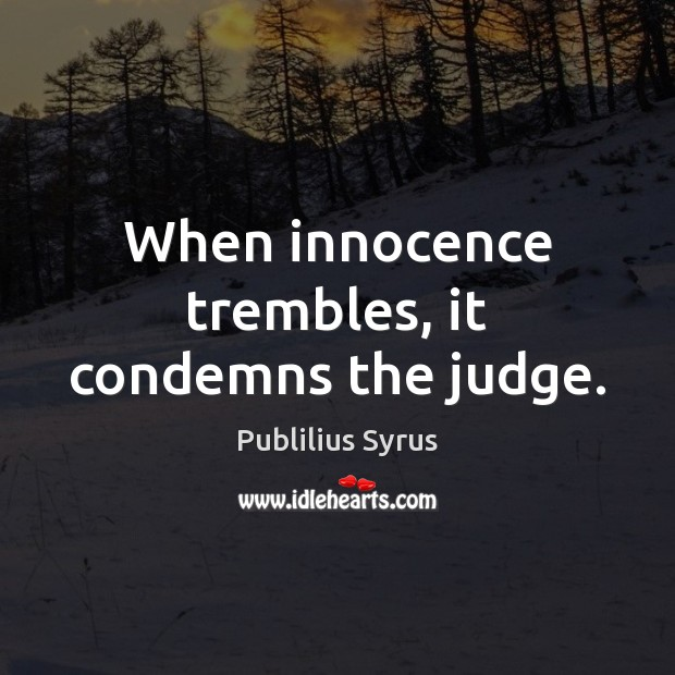 When innocence trembles, it condemns the judge. Image