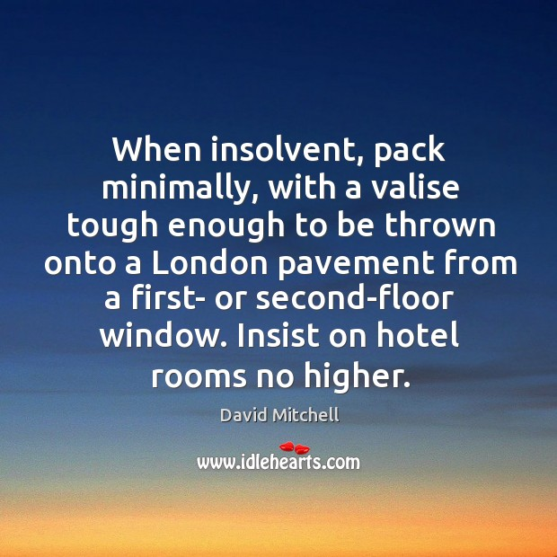 When insolvent, pack minimally, with a valise tough enough to be thrown Image