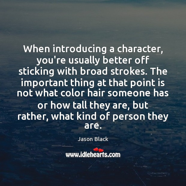 When introducing a character, you're usually better off sticking with broad strokes. Image