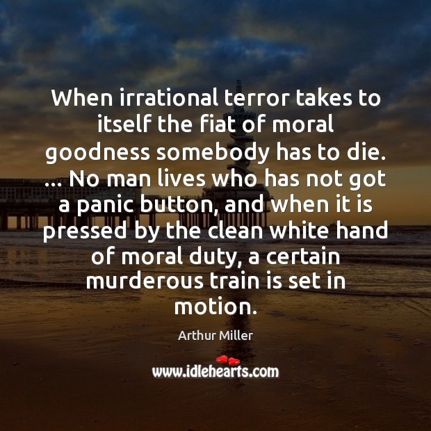 Image, When irrational terror takes to itself the fiat of moral goodness somebody