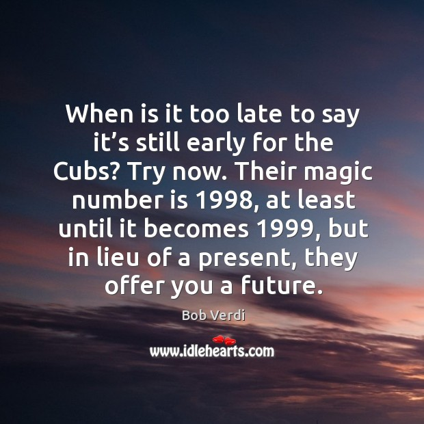 Image, When is it too late to say it's still early for the cubs? try now.