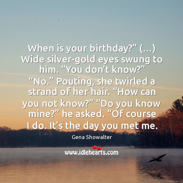 "Image, When is your birthday?"" (…) Wide silver-gold eyes swung to him. ""You don'"
