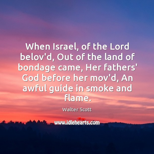 When Israel, of the Lord belov'd, Out of the land of bondage Walter Scott Picture Quote