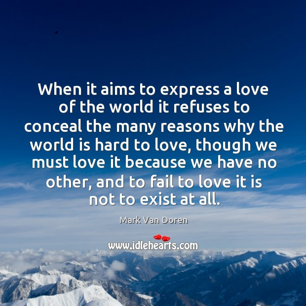 When it aims to express a love of the world it refuses to conceal the many reasons Image