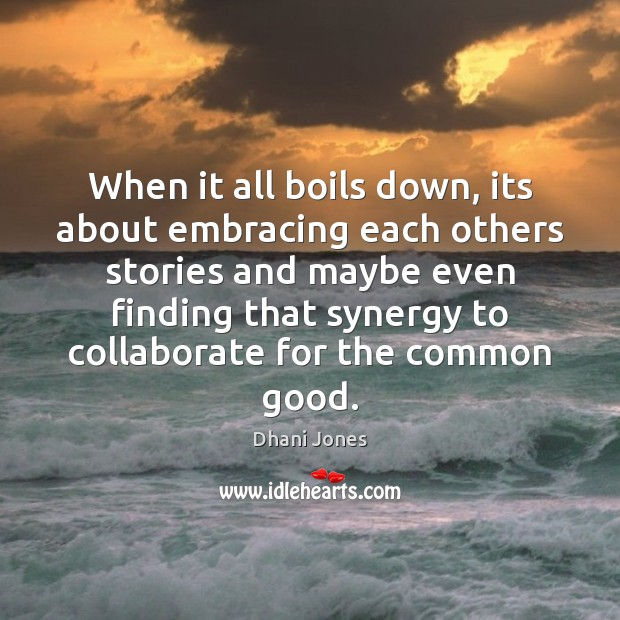 When it all boils down, its about embracing each others stories and Image