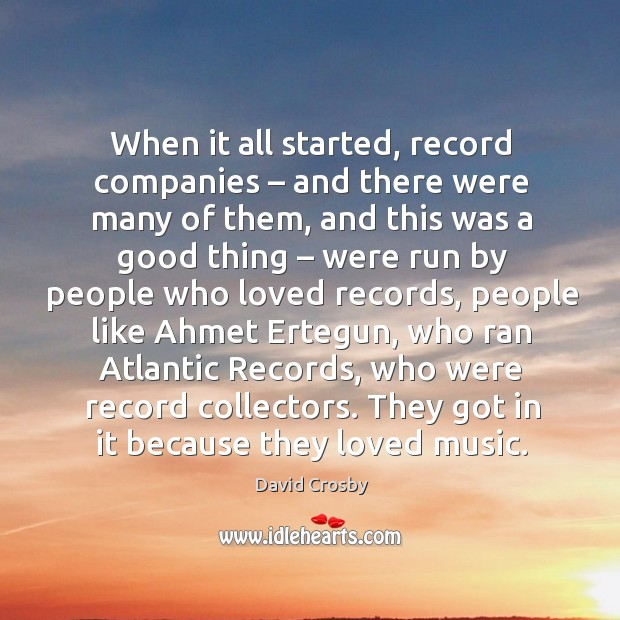 When it all started, record companies – and there were many of them, and this was a good thing Image