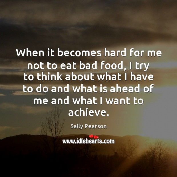 When it becomes hard for me not to eat bad food, I Sally Pearson Picture Quote