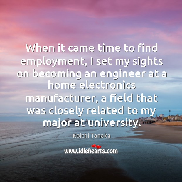 When it came time to find employment, I set my sights on becoming an engineer at a home electronics manufacturer Image
