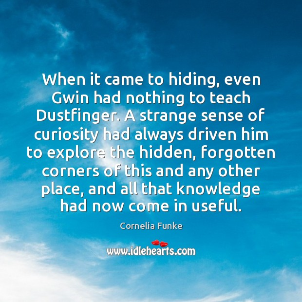 When it came to hiding, even Gwin had nothing to teach Dustfinger. Hidden Quotes Image