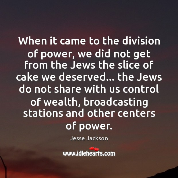 When it came to the division of power, we did not get Jesse Jackson Picture Quote