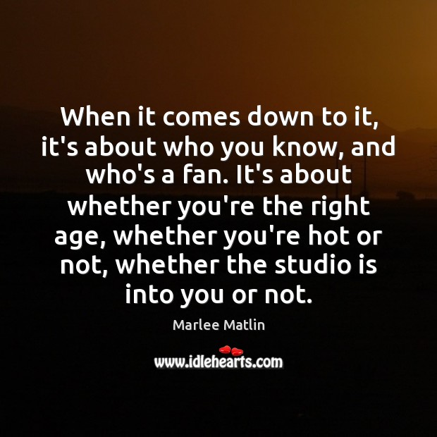 When it comes down to it, it's about who you know, and Marlee Matlin Picture Quote