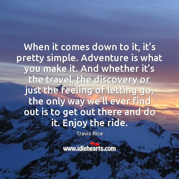 When it comes down to it, it's pretty simple. Adventure is Travis Rice Picture Quote