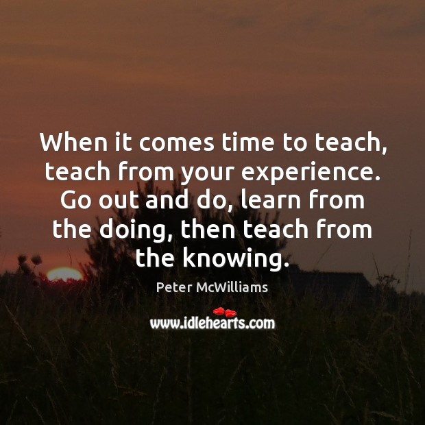 When it comes time to teach, teach from your experience. Go out Image