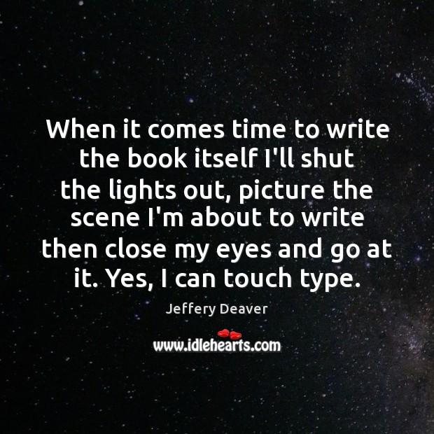 When it comes time to write the book itself I'll shut the Jeffery Deaver Picture Quote