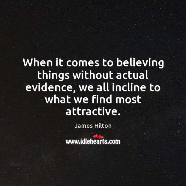 When it comes to believing things without actual evidence, we all incline James Hilton Picture Quote