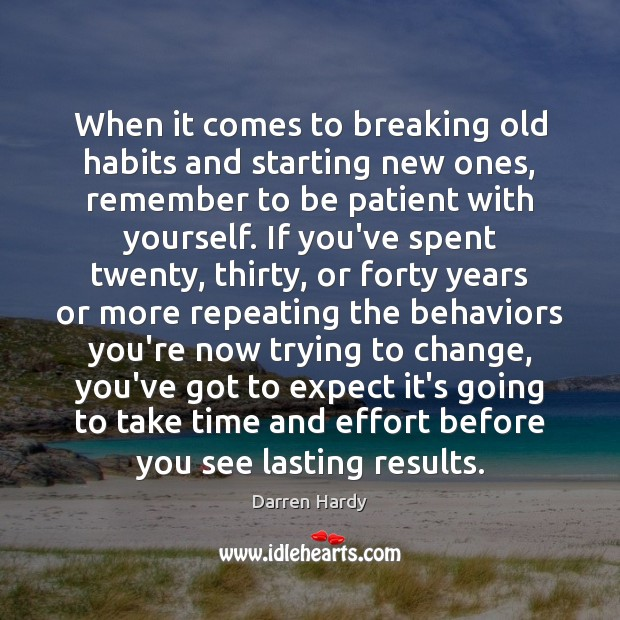 Image, When it comes to breaking old habits and starting new ones, remember