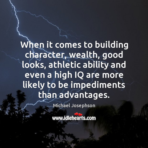 When it comes to building character, wealth, good looks, athletic ability and Image