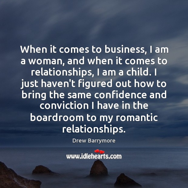 When it comes to business, I am a woman, and when it Drew Barrymore Picture Quote