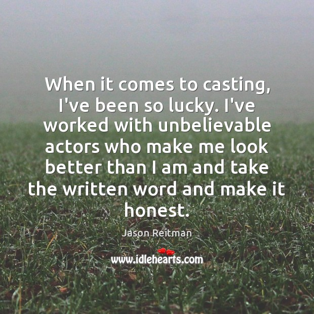When it comes to casting, I've been so lucky. I've worked with Jason Reitman Picture Quote