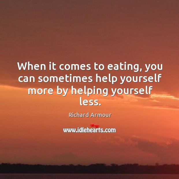 When it comes to eating, you can sometimes help yourself more by helping yourself less. Image