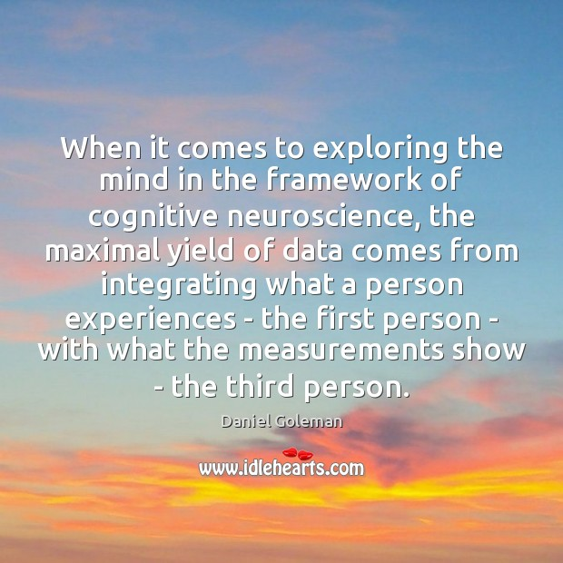 When it comes to exploring the mind in the framework of cognitive Daniel Goleman Picture Quote
