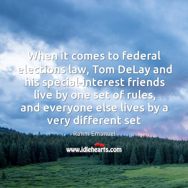When it comes to federal elections law, tom delay and his special-interest friends live Image
