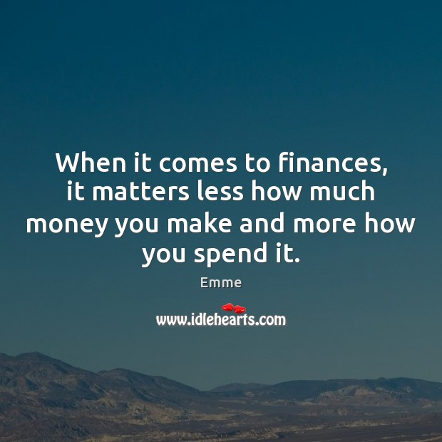When it comes to finances, it matters less how much money you Image
