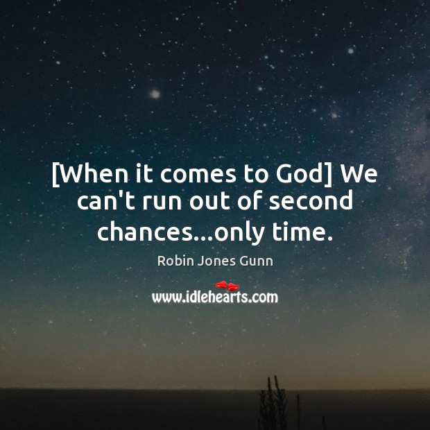Image, [When it comes to God] We can't run out of second chances…only time.